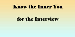 Know the Inner You for the Interview