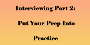 Put your Prep into practice -Interviewing